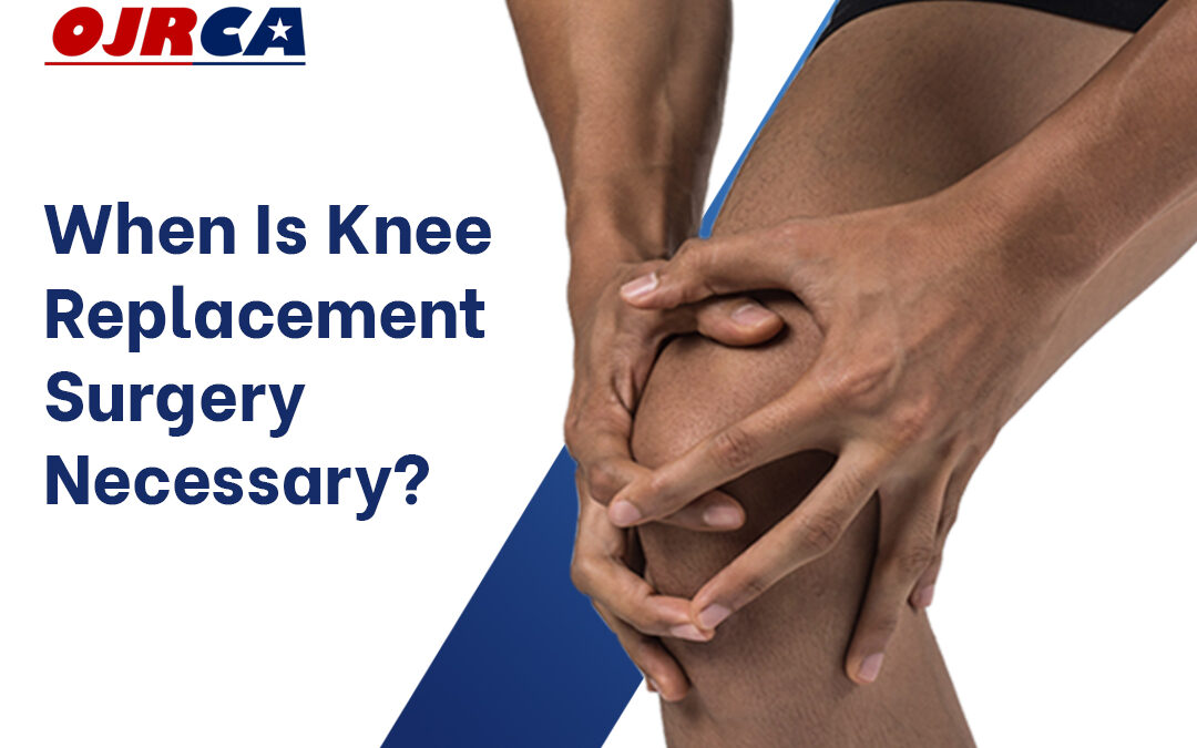 When is Knee Replacement Surgery Necessary?