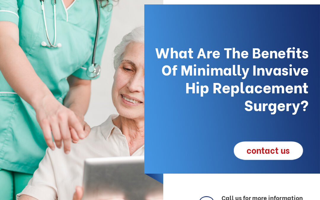 What Are the Benefits of Minimally Invasive Hip Replacement Surgery?