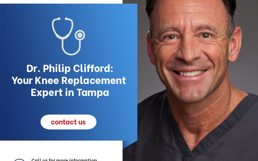 Dr. Philip Clifford: Your Knee Replacement Expert in Tampa