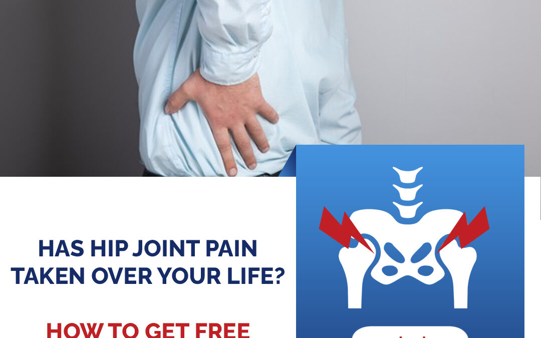 Has Hip Joint Pain Taken Over Your Life? How to Get Free