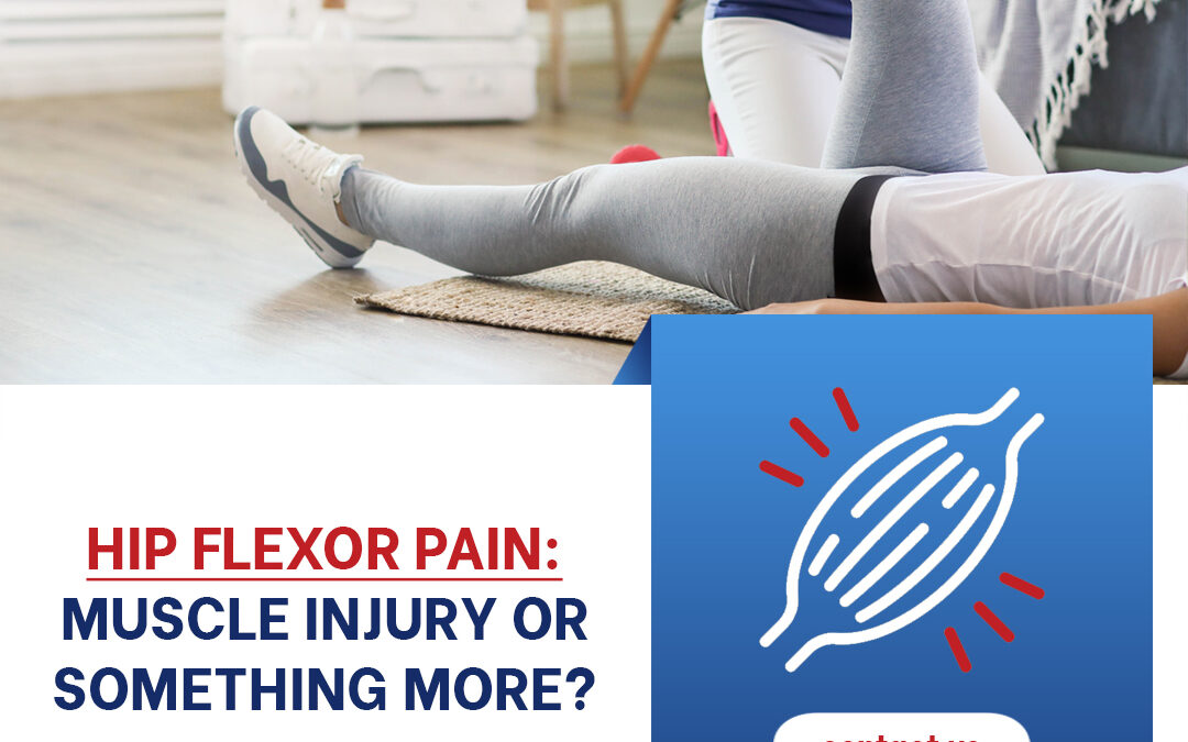 Hip Flexor Pain — Muscle Injury or Something More?