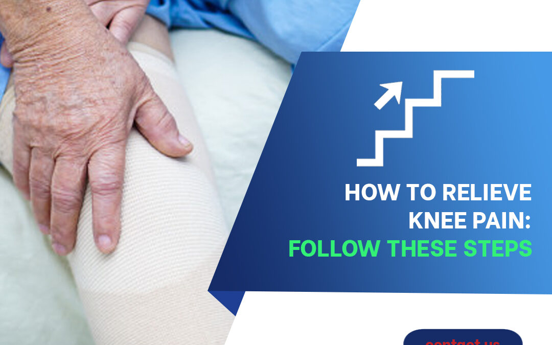 How to Relieve Knee Pain — Follow These Steps