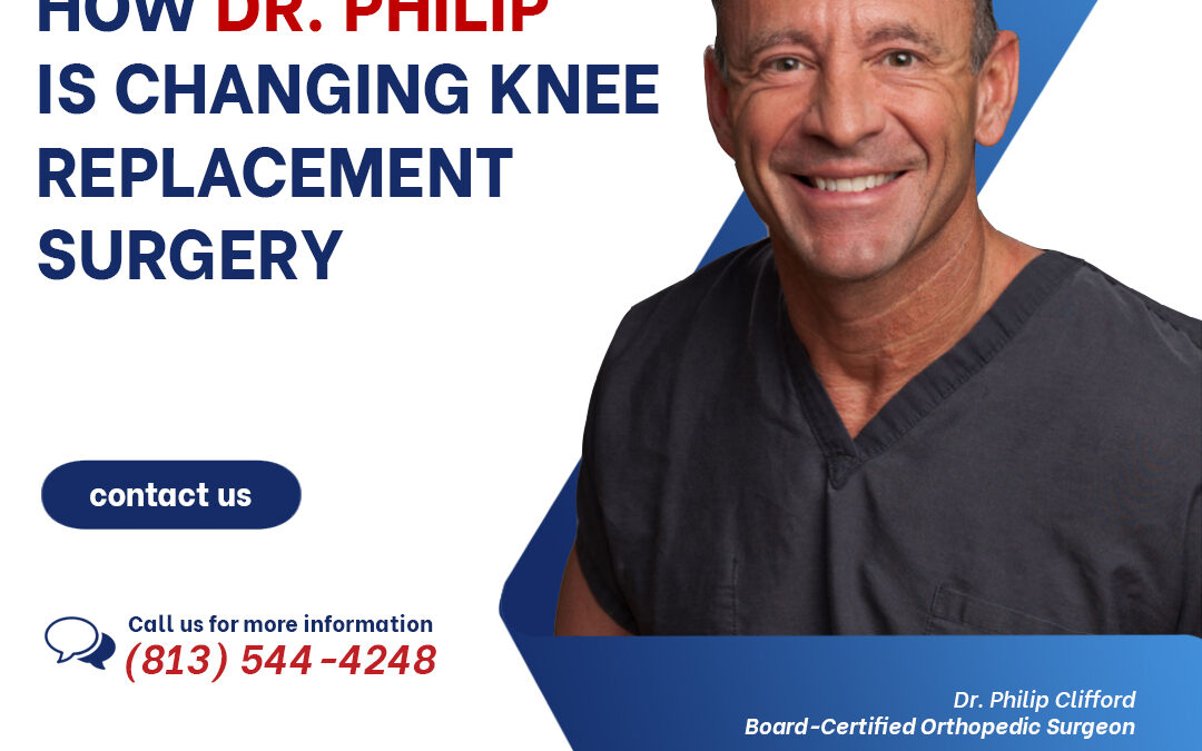 How Dr. Philip Clifford Is Changing Knee Replacement Surgery