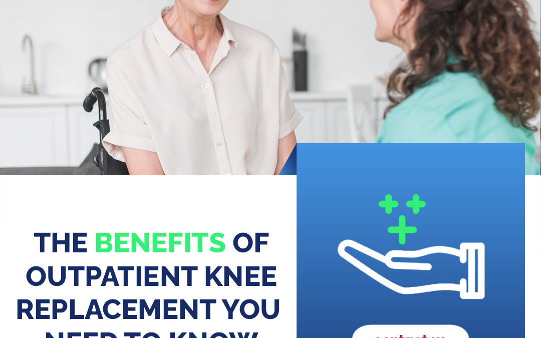Benefits of Outpatient Knee Replacement You Need to Know